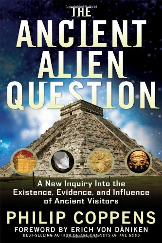 """""""Ancient Alien Question - A New Inquiry Into the Existence, Evidence, and Influence of Ancient Visitors"""" av Philip Coppens"""