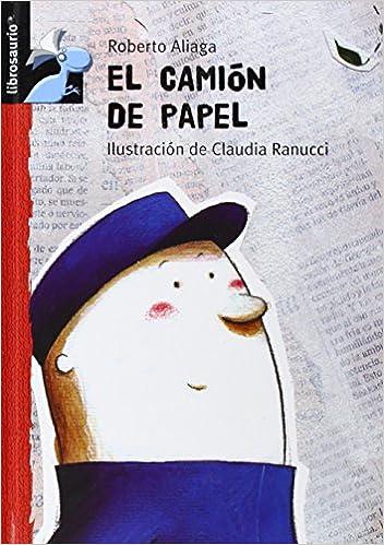 El camión de papel (Librosaurio) (Spanish Edition): Roberto Aliaga, Claudia Ranucci: 9788479423889: Amazon.com: Books