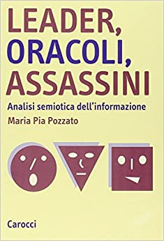 Leader, oracoli, assassini: analisi semiotica dell'informazione (Studi superiori)