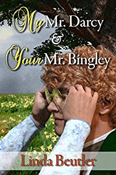 My Mr. Darcy & Your Mr. Bingley by [Beutler, Linda]