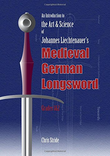 An Introduction to the Art & Science of Johannes Liechtenauer's Medieval German Longsword Grades 1&2 ()
