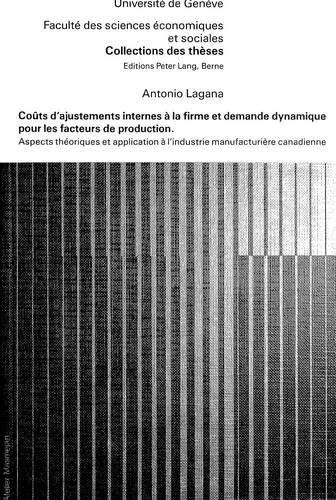 Coûts d'ajustements internes à la firme et demande dynamique pour les facteurs de production: Aspects théoriques et application à l'industrie ... de l'Université de Genève) (French Edition) (Model Geneva L)