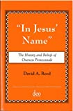 img - for In Jesus Name - The History and Beliefs of Oneness Penecostals book / textbook / text book
