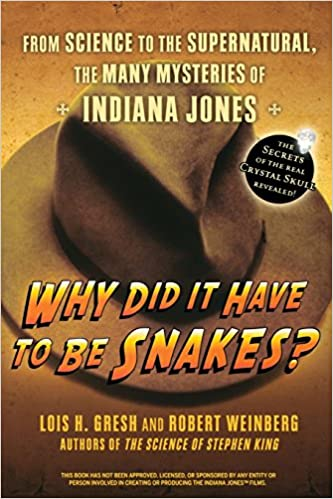 Why Did it Have to be Snakes?: From Science to the Supernatural, the Many Mysteries of Indiana Jones