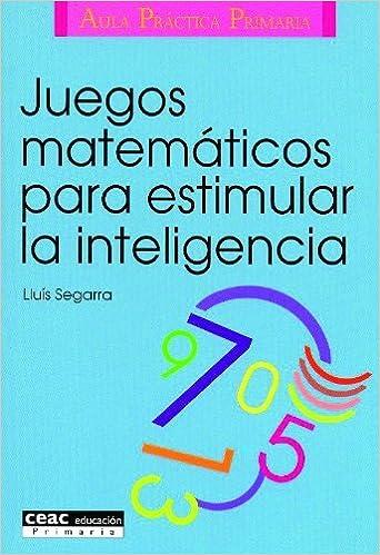 Juegos Matematicos Para Estimular La Inteligencia Lluis Segarra