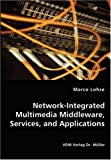 Network-Integrated Multimedia Middleware, Services, and Applications, Marco Lohse, 3836449625