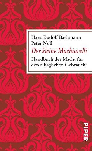 Der kleine Machiavelli: Handbuch der Macht für den alltäglichen Gebrauch