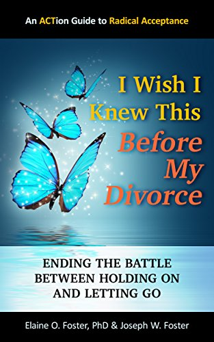 I Wish I Knew This Before My Divorce: Ending the Battle Between Holding On and Letting Go by [Foster, Elaine, Foster, Joseph]