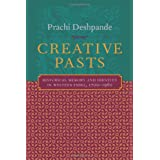 Creative Pasts: Historical Memory And Identity in Western India, 1700-1960 (Cultures of History)