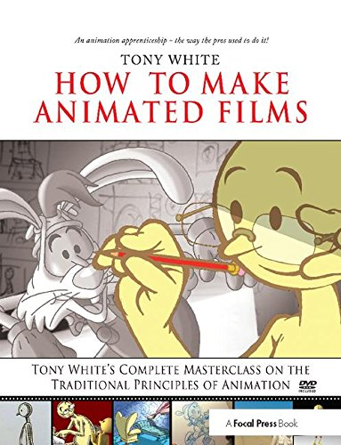 How to Make Animated Films: Tony White's Complete Masterclass on the Traditional Principals of Animation-cover