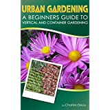 Urban Gardening: A Beginners Guide To Vertical And Container Gardening