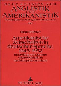 Book Amerikanische Zeitschriften in Deutscher Sprache, 1945-1952: Ein Beitrag Zur Literatur Und Publizistik Im Nachkriegsdeutschland Neue Studien Zur Anglistik Und Amerikanistik
