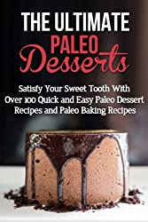 Paleo Diet Desserts: Satisfy Your Sweet Tooth With Over 100 Quick and Easy Paleo Diet Dessert Recipes and Paleo Diet Baking Recipes: Gluten Free, Desserts, ... Celiac, Cookies, Cakes (English Edition)