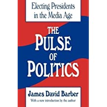The Pulse of Politics: Electing Presidents in the Media Age by James David Barber (1992-01-01)