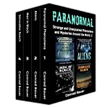Paranormal: Strange and Unexplained Phenomena and Mysteries around the World Volume 2: 4 Books in 1: Paranormal Phenomena, Aliens, Men in Black, and Skinwalker Ranch