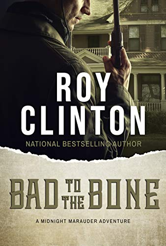 Bad to the Bone: A Midnight Marauder Adventure by [Clinton, Roy]