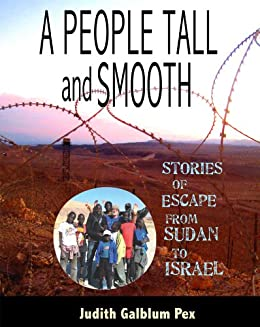 A People Tall and Smooth : Stories of Escape from Sudan to Israel by [Pex, Judith Galblum]