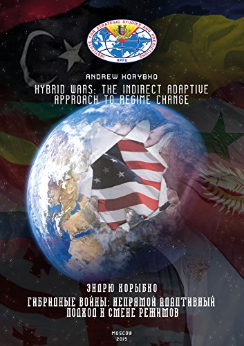 Hybrid Wars: The Indirect Adaptive Approach To Regime Change by [Korybko, Andrew]