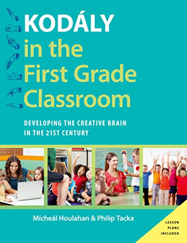 Kodály in the First Grade Classroom: Developing the Creative Brain in the 21st Century (Kodaly Today Handbook Series)