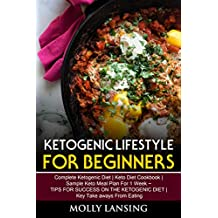 Ketogenic Lifestyle for Beginners: Complete Ketogenic Diet | Keto Diet Cookbook | Sаmрlе Kеtо Mеаl Plаn For 1 Wееk ~  TIPS FOR SUCCESS ON THE KETOGENIC DIET | Key Tаkе аwауѕ Frоm Eаting