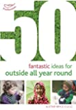 50 Fantastic Ideas for Outside All Year Round