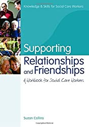 Supporting Relationships and Friendships: A Workbook for Social Care Workers (Knowledge and Skills for Social Care Workers) by Suzan Collins (2010-06-30)