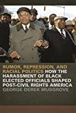 img - for Rumor, Repression, and Racial Politics: How the Harassment of Black Elected Officials Shaped Post-Civil Rights America (Since 1970: Histories of Contemporary America Ser.) book / textbook / text book