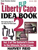 The Liberty FLIP Capo Idea Book 2: More Ingenious Ways To Use Liberty FLIP Partial Capos (Capo Voodoo Guitar) (Volume 10)