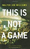 This Is Not a Game: A Novel