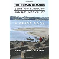 The Roman Remains of Brittany, Normandy and the Loire Valley: A Guidebook
