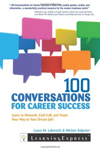 100 Conversations For Career Success: Learn To Network, Cold Call, And  Tweet Your Way To Your Dream Job: Laura M. Labovich, Miriam Salpeter:  9781576859056: ...