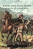 img - for Sketch of the Kafir and Zulu Wars, Guadana to Isandhlwana book / textbook / text book