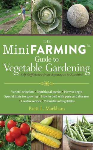 Mini Farming Guide to Vegetable Gardening: Self-Sufficiency from Asparagus to Zucchini (Mini Farming Guides)