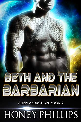 Beth and the Barbarian: A SciFi Alien Romance (Alien Abduction Book 2)
