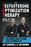 Book cover from The Testosterone Optimization Therapy Bible: The Ultimate Guide to Living a Fully Optimized Life by Jay Campbell