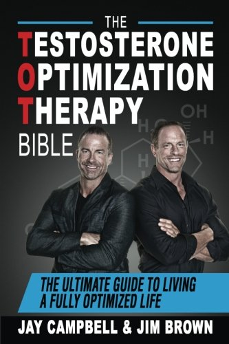 The Testosterone Optimization Therapy Bible: The Ultimate Guide to Living a Fully Optimized (Anti Aging Testosterone)