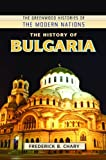 The History of Bulgaria, Frederick B. Chary, 0313384460