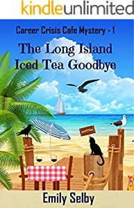 The Long Island Iced Tea Goodbye (Career Crisis Café Mystery Book 1)
