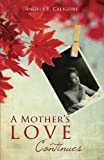 A Mother's Love Continues, Angela E. Caligone, 1606040111
