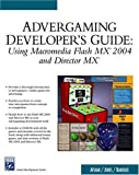 Advergaming Developer's Guide: Using Macromedia Flash MX 2004 and Director MX (Charles River Media Game Development)