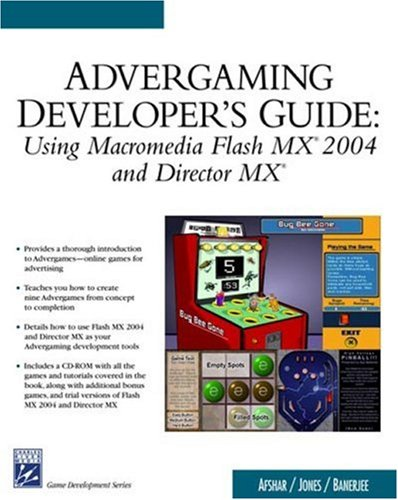 Advergaming Developer's Guide: Using Macromedia Flash MX 2004 and Macromedia Director MX (Game Development Series)