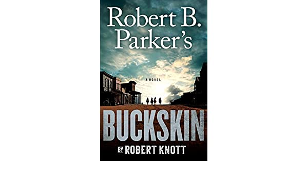 Robert b parkers buckskin a cole and hitch novel kindle robert b parkers buckskin a cole and hitch novel kindle edition by robert knott literature fiction kindle ebooks amazon fandeluxe Choice Image
