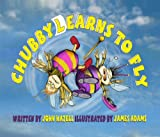 Chubby Learns to Fly (A Wonderfully Illustrated Children's Book, Ages 4 to 8)