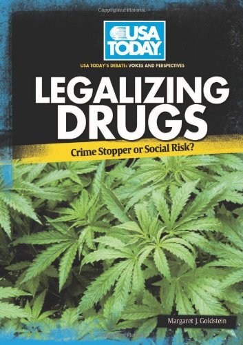 Legalizing Drugs: Crime Stopper or Social Risk? (USA Today's Debate: Voices and Perspectives) (USA Today's Debate: Voice