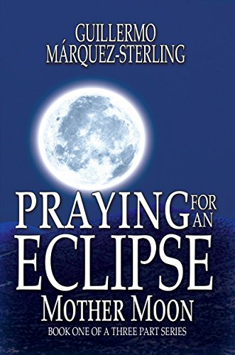 Praying For An Eclipse: Mother Moon by Guillermo Márquez-Sterling ebook deal