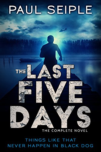 The Last Five Days: The Complete Novel: A Post-Apocalyptic Survival Thriller (The Great Dying Book 1) by [Seiple, Paul]