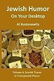 Jewish Humor on Your Desktop: Jewish Traces in Unexpected Places, Al Kustanowitz, 1481251848