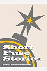Short Fuse Stories: A Very Short Story Collection Kindle Edition