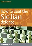 How To Beat The Sicilian Defence: An Anti-sicilian Repertoire For White-Gawain Jones