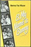 B, My Name Is Bunny, Norma Fox Mazer, 0590409301